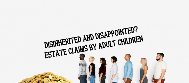 DISINHERITED AND DISAPPOINTED? ESTATE CLAIMS BY ADULT CHILDREN